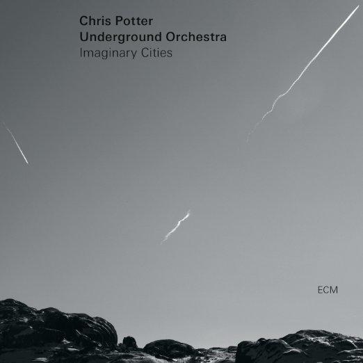 """Imaginary Cities"" Chris Potter's Underground Orchestra.jpg"