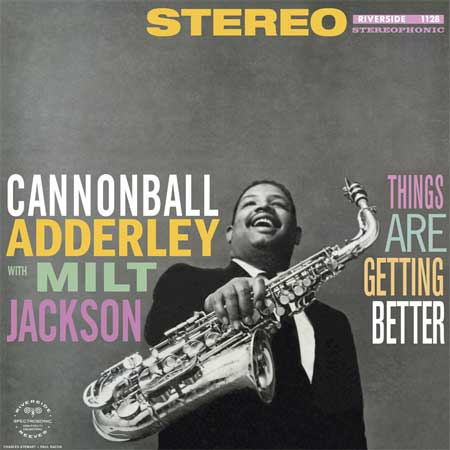 Cannonball Adderley With Milt Jackson - Things Are Getting Better.jpg
