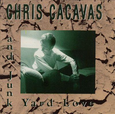 Chris Cacavas & Junkyard Love* Chris Cacavas And Junk Yard Love - Chris Cacavas And Junk Yard Love