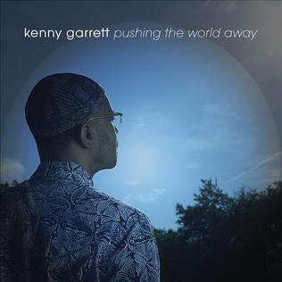 KennyGarrettPushingtheWorldAwayAlbumCover.jpg