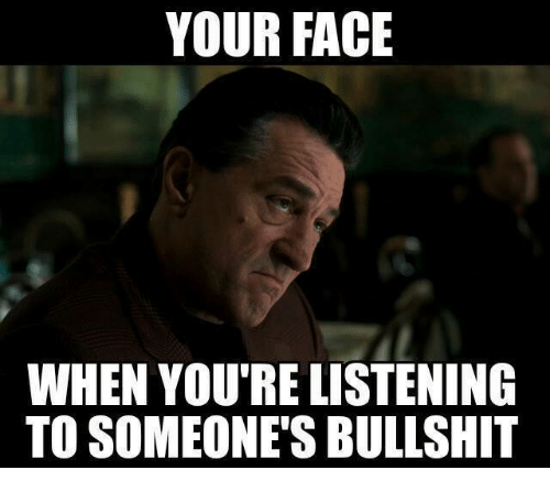 when-youre-listening-to-someones-bullshit-5299157.png